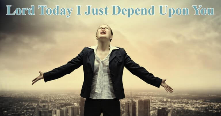 Lord Today I Just Depend Upon You